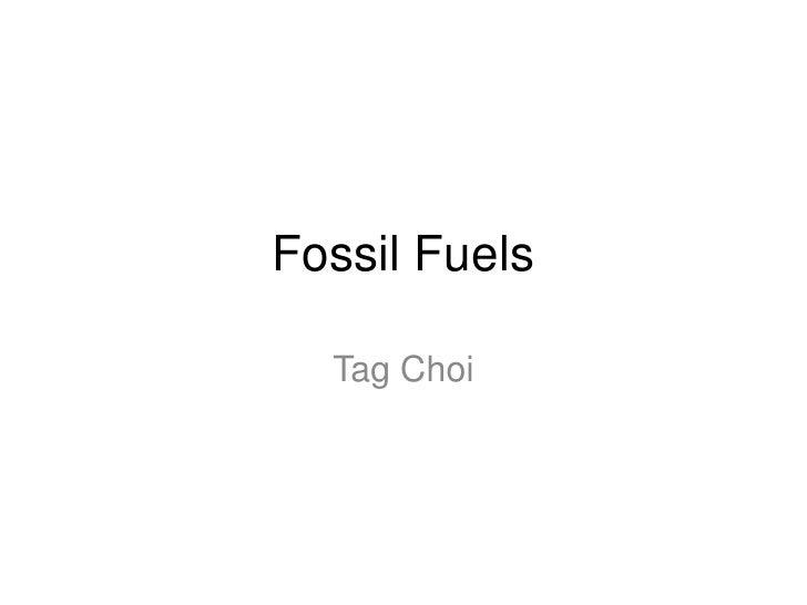 Fossil Fuels<br />Tag Choi<br />
