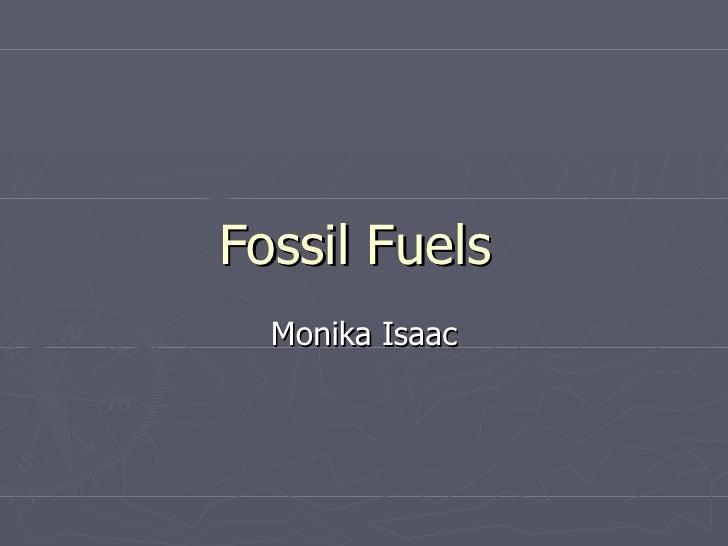 Fossil Fuels  Monika Isaac