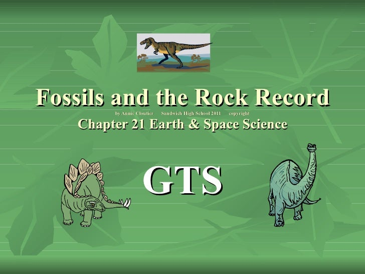 Fossils and the Rock Record by Annie Cloutier  Sandwich High School 2011  copyright Chapter 21 Earth & Space Science GTS