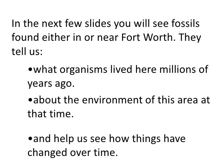 In the next few slides you will see fossilsfound either in or near Fort Worth. Theytell us:   •what organisms lived here m...