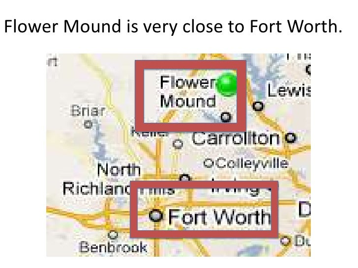 Flower Mound is very close to Fort Worth.