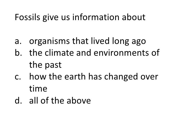 Fossils give us information abouta. organisms that lived long agob. the climate and environments of   the pastc. how the e...
