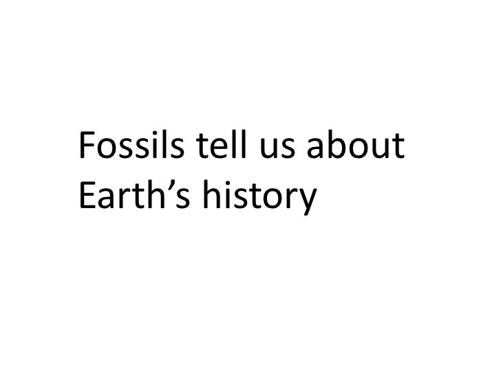 Fossils tell us aboutEarth's history