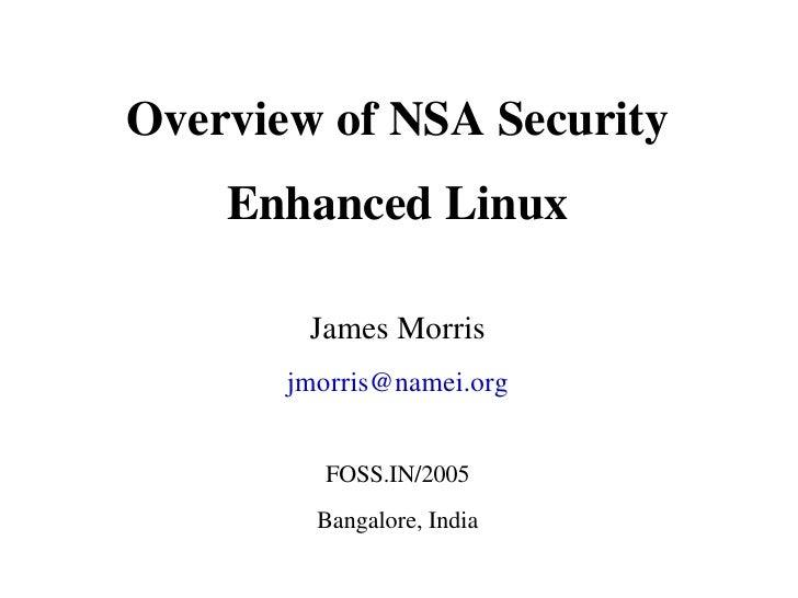 OverviewofNSASecurity     EnhancedLinux          JamesMorris        jmorris@namei.org            FOSS.IN/2005        ...