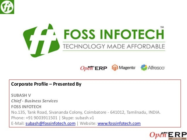 Corporate Profile – Presented By SUBASH V Chief - Business Services FOSS INFOTECH No.135, Tank Road, Sivananda Colony, Coi...