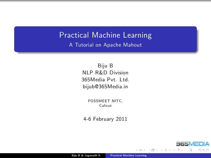 Practical Machine Learning  A Tutorial on Apache Mahout               Biju B         NLP R&D Division         365Media Pvt...