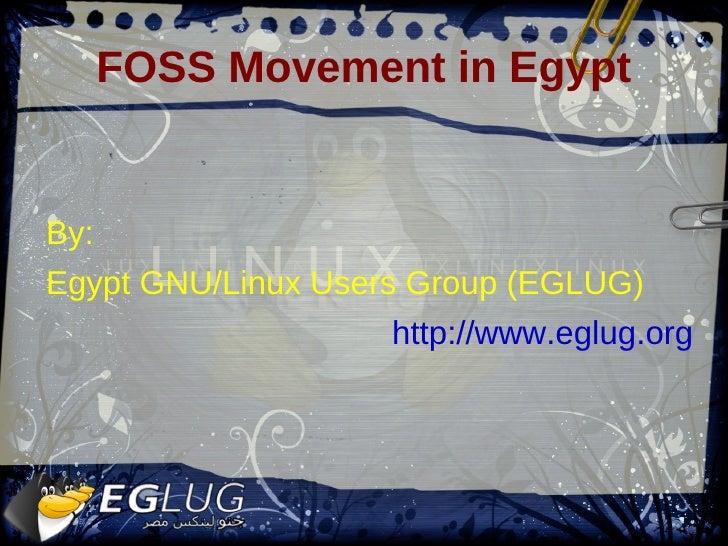 FOSS Movement in Egypt <ul>By: Egypt GNU/Linux Users Group (EGLUG) http://www.eglug.org </ul>