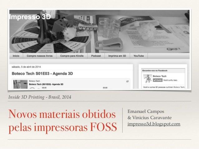 Inside 3D Printing - Brasil, 2014 Novos materiais obtidos pelas impressoras FOSS Emanuel Campos! & Vinicius Caravante! imp...