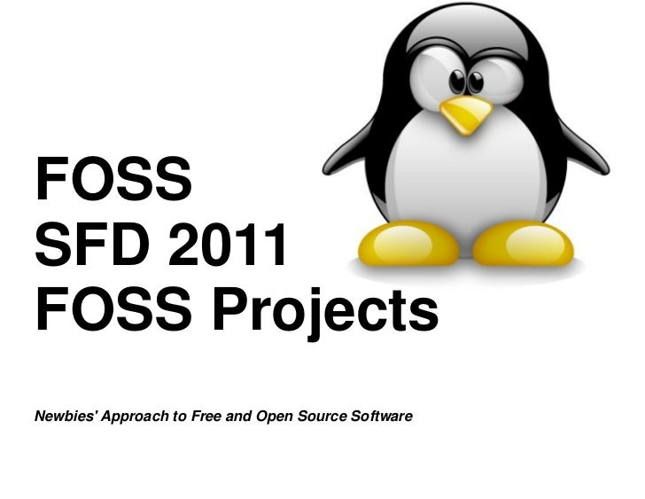 FOSSSFD 2011FOSS ProjectsNewbies Approach to Free and Open Source Software