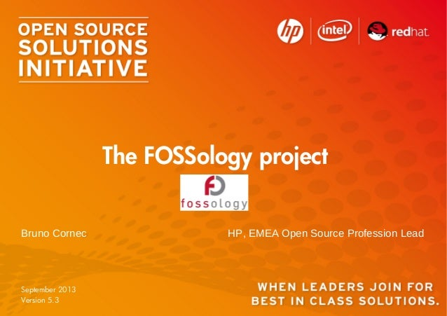 Bruno Cornec HP, EMEA Open Source Profession Lead The FOSSology project September 2013 Version 5.3