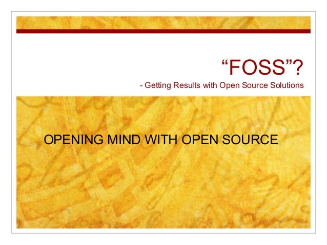 """FOSS""?- Getting Results with Open Source SolutionsOPENING MIND WITH OPEN SOURCE"