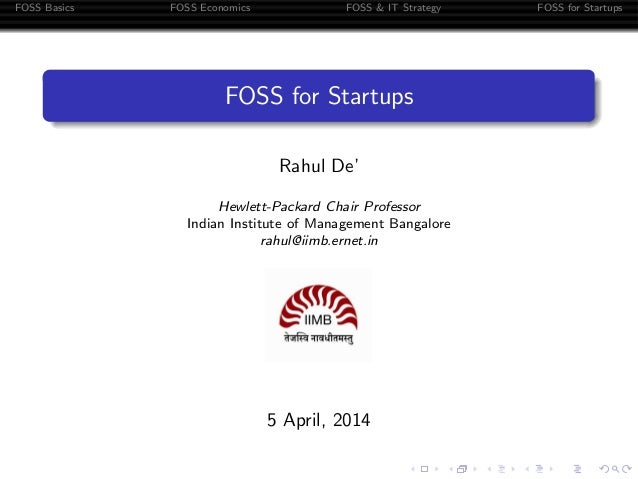 FOSS Basics FOSS Economics FOSS & IT Strategy FOSS for Startups FOSS for Startups Rahul De' Hewlett-Packard Chair Professo...