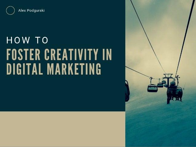 How to Foster Creativity in Digital Marketing - Alex Podgurski