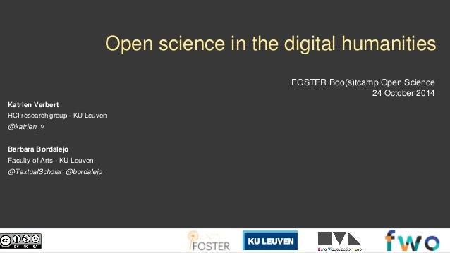 Open science in the digital humanities  FOSTER Boo(s)tcamp Open Science  24 October 2014  Katrien Verbert  HCI research gr...