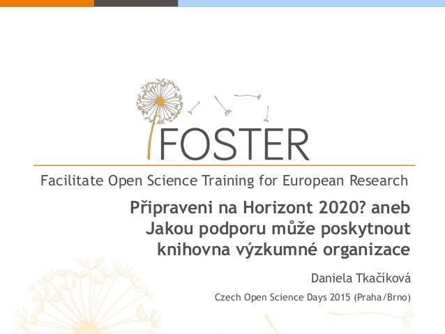 Facilitate Open Science Training for European Research Připraveni na Horizont 2020? aneb Jakou podporu může poskytnout kni...
