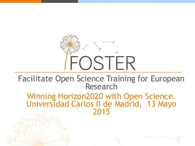 Facilitate Open Science Training for European Research Winning Horizon2020 with Open Science. Universidad Carlos II de Mad...