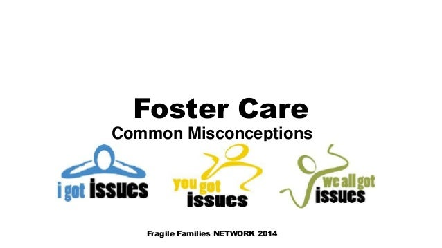 Foster Care Common Misconceptions Fragile Families NETWORK 2014