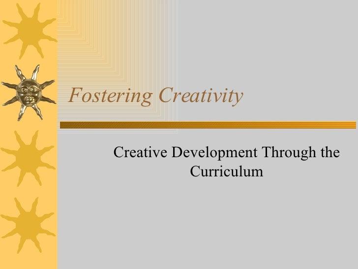 Fostering Creativity Creative Development Through the Curriculum
