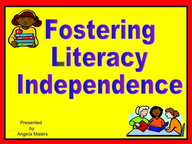 Presented  by Angela Maiers Fostering Literacy Independence