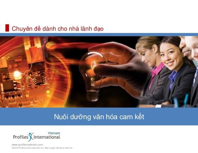 Chuyên đề dành cho nhà lãnh đạo                                         Nuôi dưỡng văn hóa cam kếtwww.profilesvietnam.com©...
