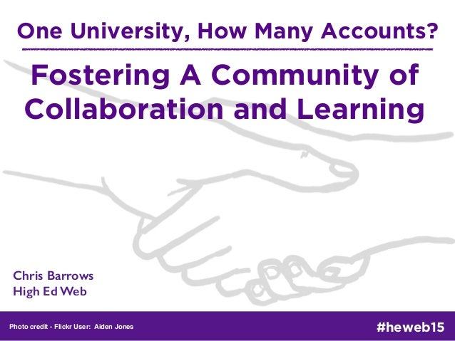 One University, How Many Accounts? Chris Barrows High Ed Web Photo credit - Flickr User: Aiden Jones #heweb15 Fostering A...