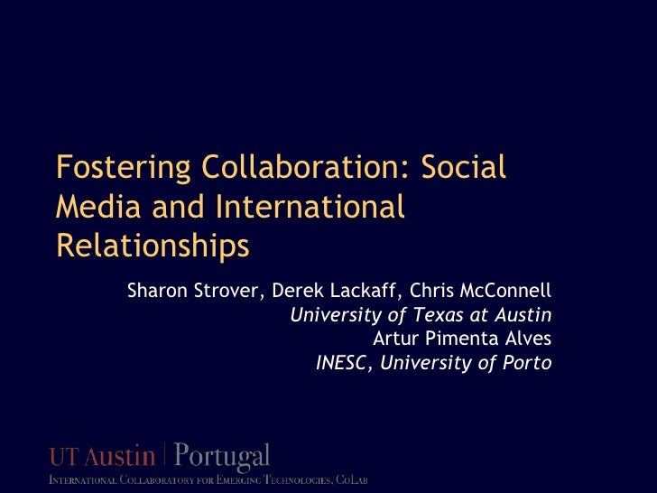 Fostering Collaboration: Social Media and International Relationships<br />Sharon Strover, Derek Lackaff, Chris McConnell<...