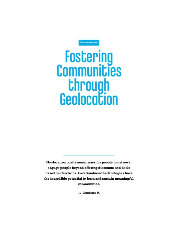 Fostering Communities through Geolocation Geolocation posits newer ways for people to network, engage people beyond offeri...