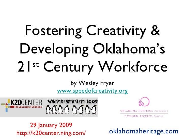 Fostering Creativity & Developing Oklahoma's 21 st  Century Workforce <ul><li>by Wesley Fryer </li></ul><ul><li>www.speedo...