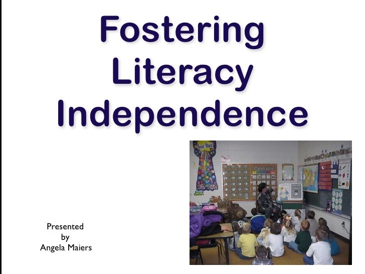 Fostering       Literacy    Independence   Presented      by Angela Maiers