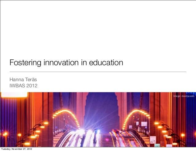 Fostering innovation in education      Hanna Teräs      IWBAS 2012                                          Image: davidyu...