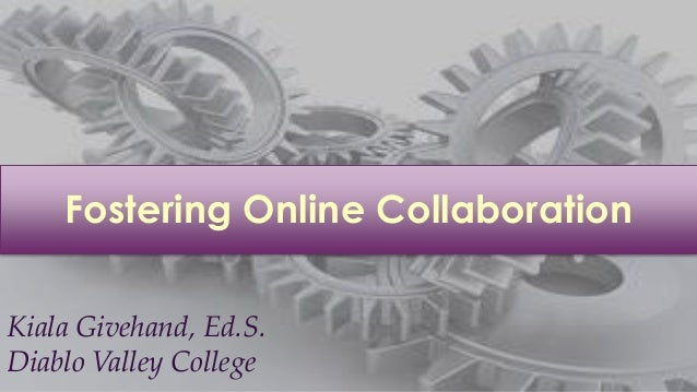 Fostering Online CollaborationKiala Givehand, Ed.S.Diablo Valley College
