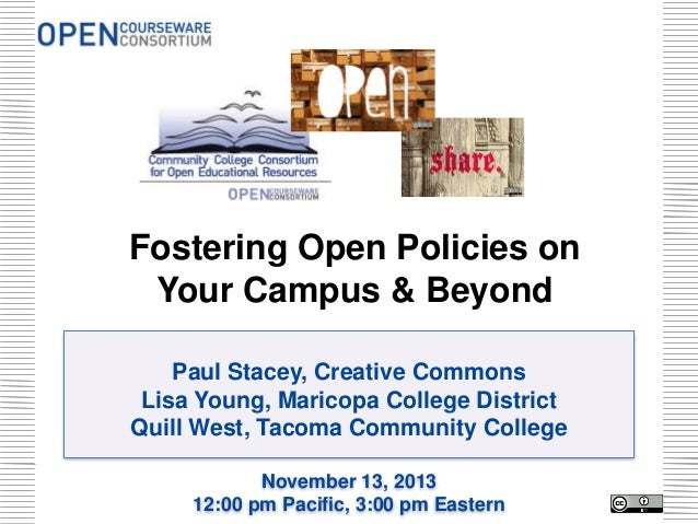 Fostering Open Policies on Your Campus & Beyond Paul Stacey, Creative Commons Lisa Young, Maricopa College District Quill ...