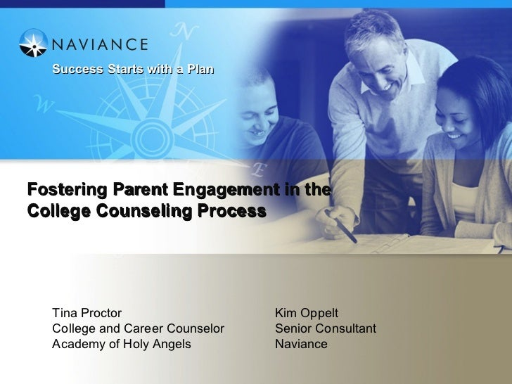 Success Starts with a PlanFostering Parent Engagement in theCollege Counseling Process  Tina Proctor                   Kim...
