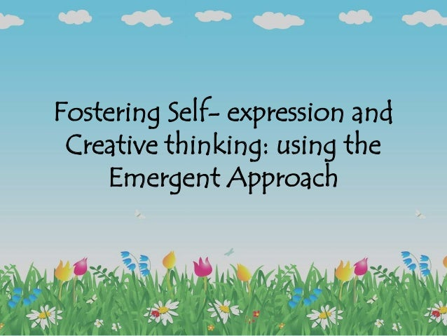 Fostering Self- expression and Creative thinking: using the Emergent Approach