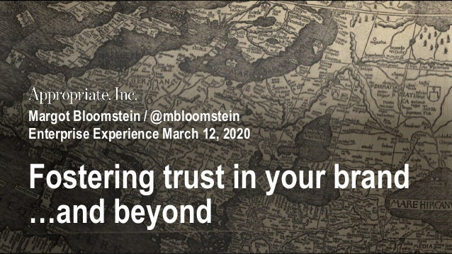 Margot Bloomstein / @mbloomstein Enterprise Experience March 12, 2020 Fostering trust in your brand …and beyond