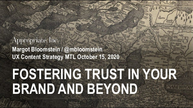 1 • @mbloomstein Margot Bloomstein / @mbloomstein UX Content Strategy MTL October 15, 2020 FOSTERING TRUST IN YOUR BRAND A...