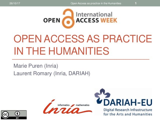 Marie Puren (Inria) Laurent Romary (Inria, DARIAH) OPEN ACCESS AS PRACTICE IN THE HUMANITIES 126/10/17 Open Access as prac...