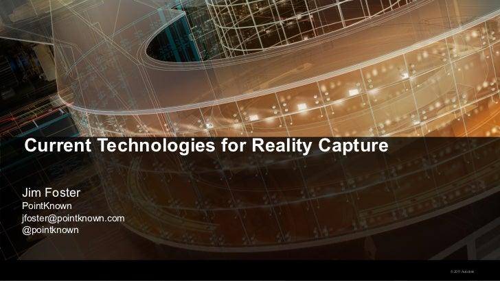 Current Technologies for Reality CaptureJim FosterPointKnownjfoster@pointknown.com@pointknown                             ...