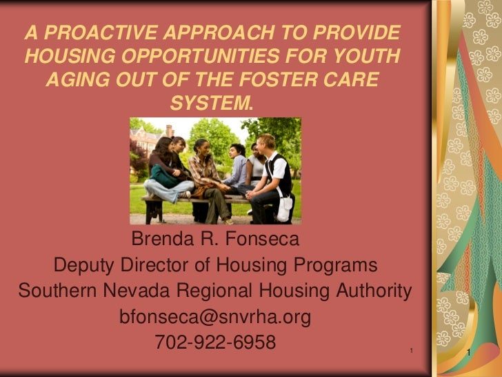 A PROACTIVE APPROACH TO PROVIDEHOUSING OPPORTUNITIES FOR YOUTH  AGING OUT OF THE FOSTER CARE             SYSTEM.          ...