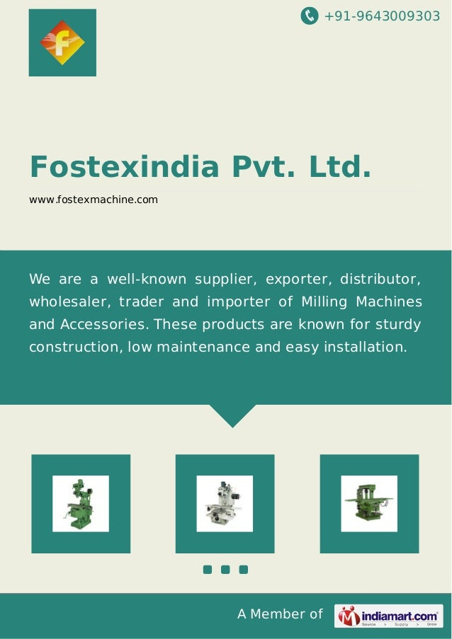+91-9643009303 A Member of Fostexindia Pvt. Ltd. www.fostexmachine.com We are a well-known supplier, exporter, distributor...