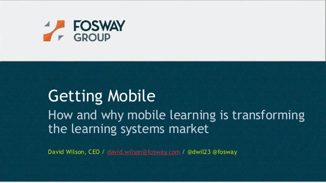 Oct-17 1© Copyright Fosway Group Limited. All Rights Reserved. Getting Mobile How and why mobile learning is transforming ...