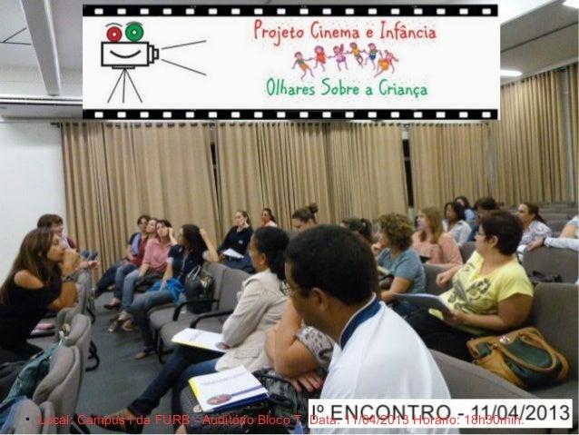 • 1º ENCONTRO• Local: Campus I da FURB - Auditório Bloco T Data: 11/04/2013 Horário: 18h30min.