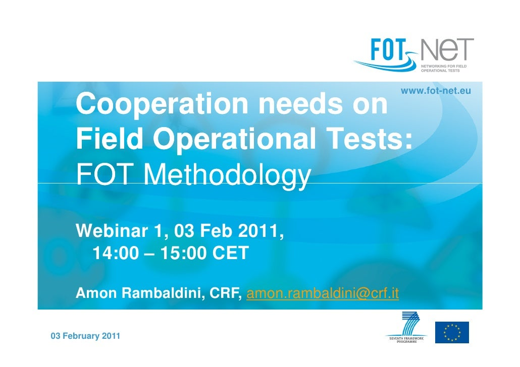 www.fot-net.eu     Cooperation needs on     Field Operational Tests:     FOT Methodology     Webinar 1, 03 Feb 2011,      ...