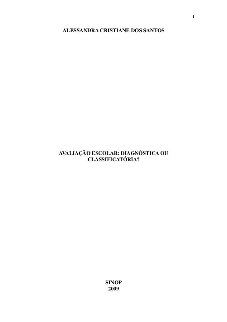 1 ALESSANDRA CRISTIANE DOS SANTOSAVALIAÇÃO ESCOLAR: DIAGNÓSTICA OU        CLASSIFICATÓRIA?              SINOP             ...