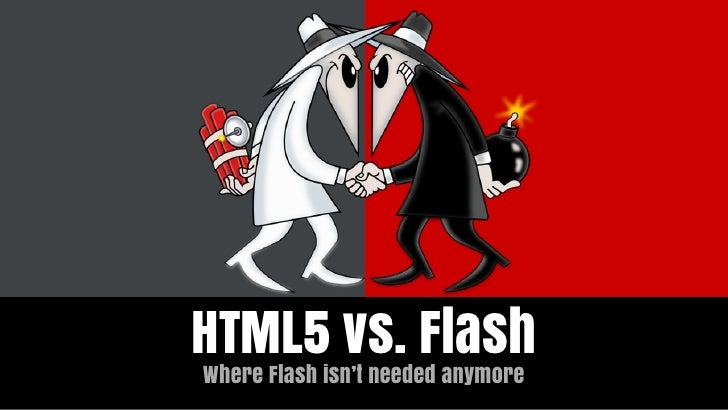 HTML5 vs. FlashWhere Flash isn't needed anymore