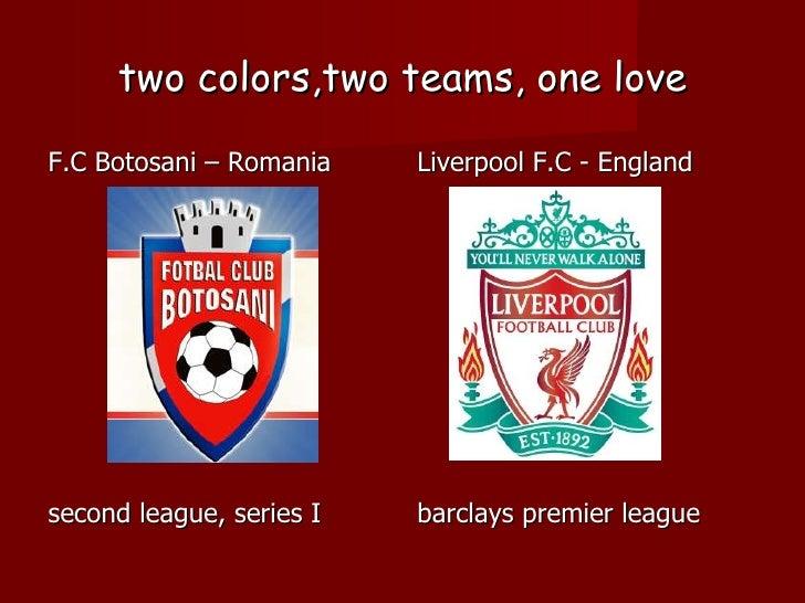 two colors,two teams, one love <ul><li>F.C Botosani – Romania </li></ul><ul><li>second league, series I </li></ul><ul><li>...