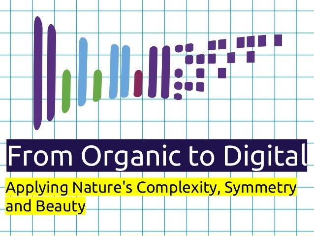 From Organic to Digital Applying Nature's Complexity, Symmetry and Beauty