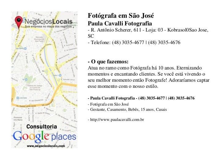 Fotógrafa em São JoséPaula Cavalli Fotografia- R. Antônio Scherer, 611 - Loja: 03 - Kobrasol0Sao Jose,SC- Telefone: (48) 3...