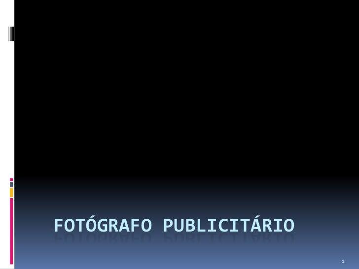 FOTÓGRAFO PUBLICITÁRIO                         1