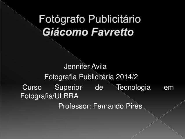 Jennifer Avila  Fotografia Publicitária 2014/2  Curso Superior de Tecnologia em  Fotografia/ULBRA  Professor: Fernando Pir...